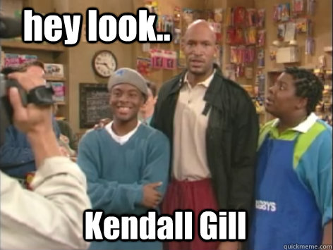 hey look.. Kendall Gill