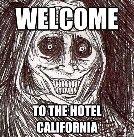 1f4783d93e3331f70c599ea0142e88782f4842ff49151820a721014fed0e5c74 welcome to the hotel california horrifying houseguest quickmeme,Hotel California Meme