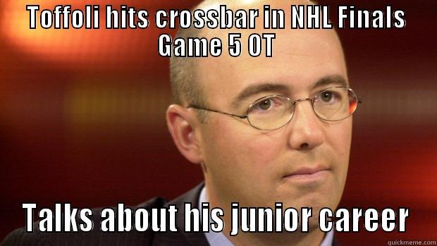 Pierre McGuire - TOFFOLI HITS CROSSBAR IN NHL FINALS GAME 5 OT TALKS ABOUT HIS JUNIOR CAREER Misc