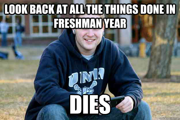 Look back at all the things done in Freshman year Dies
