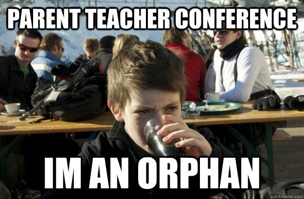 parent teacher conference im an orphan  - parent teacher conference im an orphan   Lazy Elementary School Kid
