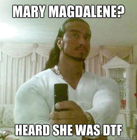 Mary Magdalene? Heard she was DTF - Mary Magdalene? Heard she was DTF  Guido Jesus