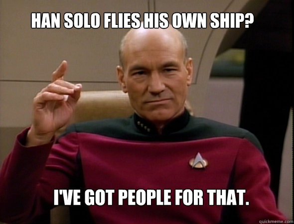 Han Solo flies his own ship? I've got people for that.