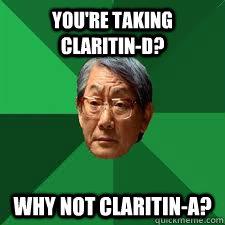 Claritin Clear Meme you're taking claritin...