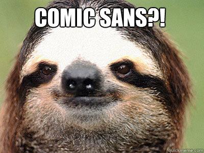 Comic SANS?!  Sloth