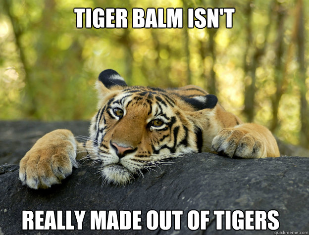 Tiger Balm Isnt Really Made Out Of Tigers Confession Tiger