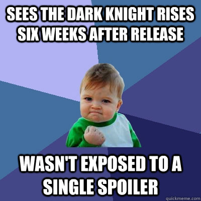 Sees The dark knight rises six weeks after release wasn't exposed to a single spoiler - Sees The dark knight rises six weeks after release wasn't exposed to a single spoiler  Success Kid