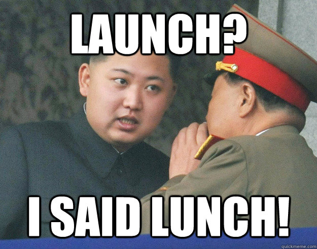 launch? I said lunch! - launch? I said lunch!  Hungry Kim Jong Un