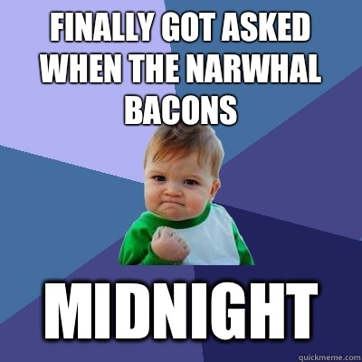 Finally Got Asked When The Narwhal Bacons Midnight - Finally Got Asked When The Narwhal Bacons Midnight  Success Kid