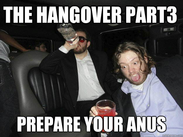 the hangover part3 prepare your anus - the hangover part3 prepare your anus  two drunk guys