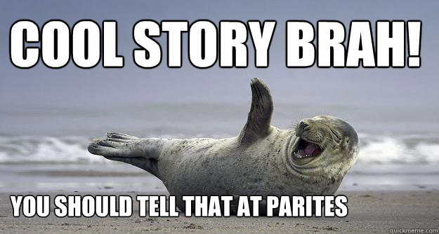 Cool Story brah!  you should tell that at parites