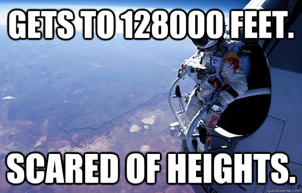 GETS TO 128000 FEET. scared of heights.