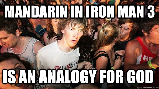 mandarin in iron man 3 is an analogy for god - mandarin in iron man 3 is an analogy for god  Sudden Clarity Clarence