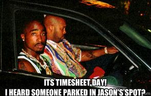 Its timesheet day! I heard someone parked in Jason's spot?  Never Let A Bitch Drive youre doing it wrong