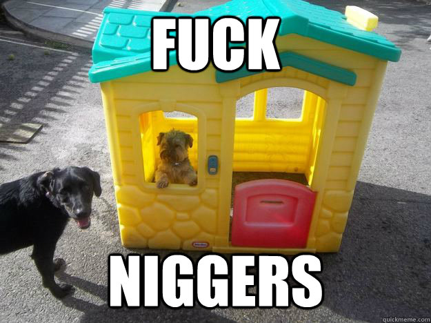 fuck niggers  Upper Class White Dog