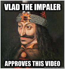 Vlad the Impaler Approves this video