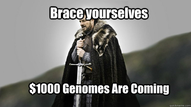 Brace yourselves $1000 Genomes Are Coming - Brace yourselves $1000 Genomes Are Coming  Ned stark winter is coming