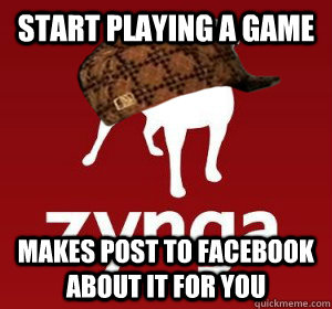 Start playing a game Makes post to facebook about it for you - Start playing a game Makes post to facebook about it for you  Scumbag Zynga