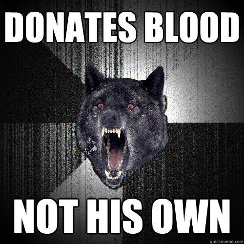 Donates blood not his own - Donates blood not his own  Insanity Wolf
