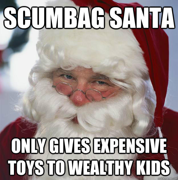 Scumbag Santa Only gives expensive toys to wealthy kids