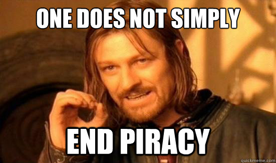 One Does Not Simply End Piracy - One Does Not Simply End Piracy  Boromir
