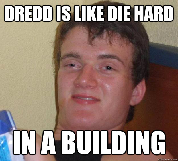 Dredd is like die hard in a building - Dredd is like die hard in a building  10 Guy
