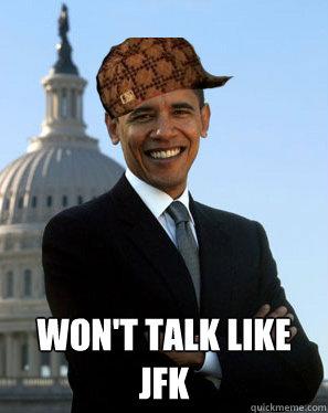WON'T TALK LIKE JFK  Scumbag Obama