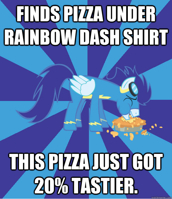 Finds pizza under Rainbow Dash shirt this pizza just got 20% tastier.  Foal Bachelor Brony