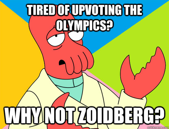 Tired of upvoting the Olympics? why not zoidberg?