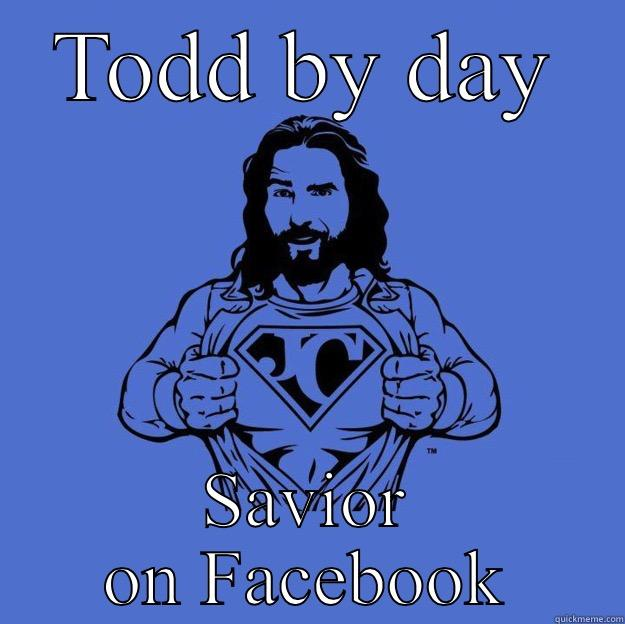 TODD BY DAY SAVIOR ON FACEBOOK Super jesus