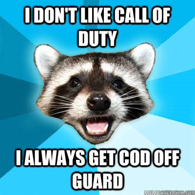 I don't like call of duty I always get COD off guard  - I don't like call of duty I always get COD off guard   Lame Pun Raccoon