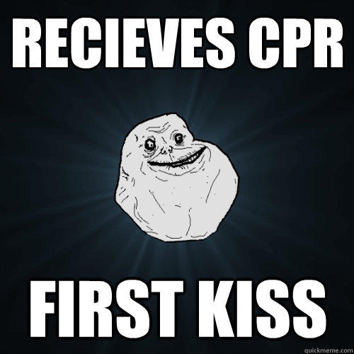 Recieves cpr first kiss - Recieves cpr first kiss  Forever Alone