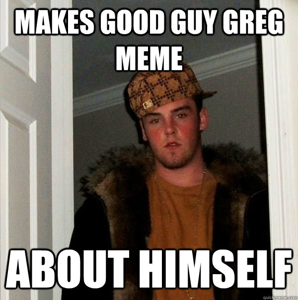 Makes Good guy greg meme about himself