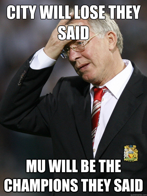 city will lose they said MU will be the champions They said  Ferguson Facepalm