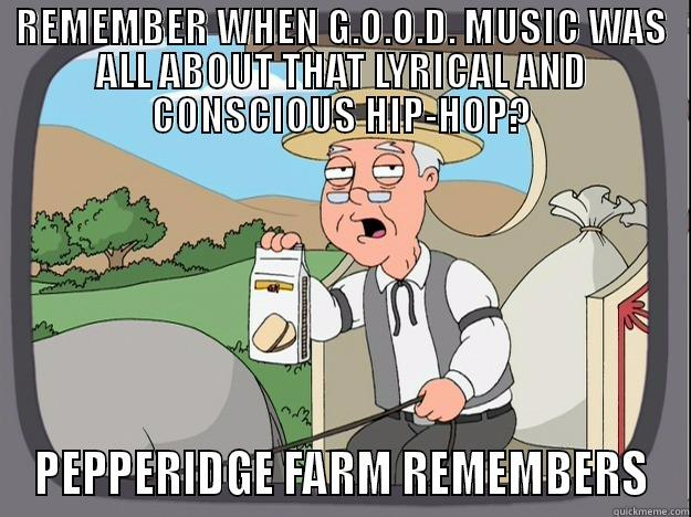 REMEMBER WHEN G.O.O.D. MUSIC WAS ALL ABOUT THAT LYRICAL AND CONSCIOUS HIP-HOP? PEPPERIDGE FARM REMEMBERS Pepperidge Farm Remembers
