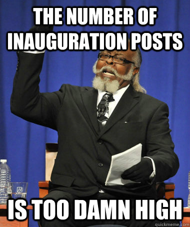 The Number of inauguration posts is too damn high - The Number of inauguration posts is too damn high  The Rent Is Too Damn High