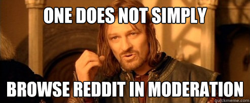 One does not simply Browse reddit in moderation - One does not simply Browse reddit in moderation  One Does Not Simply