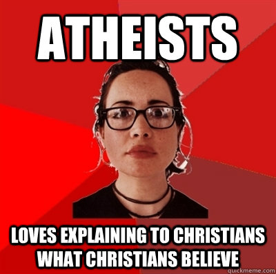 Atheists Loves explaining to Christians what Christians believe - Atheists Loves explaining to Christians what Christians believe  Liberal Douche Garofalo
