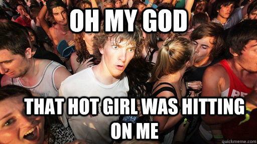 OH MY GOD THAT HOT Girl was hitting on me - OH MY GOD THAT HOT Girl was hitting on me  Sudden Clarity Clarence