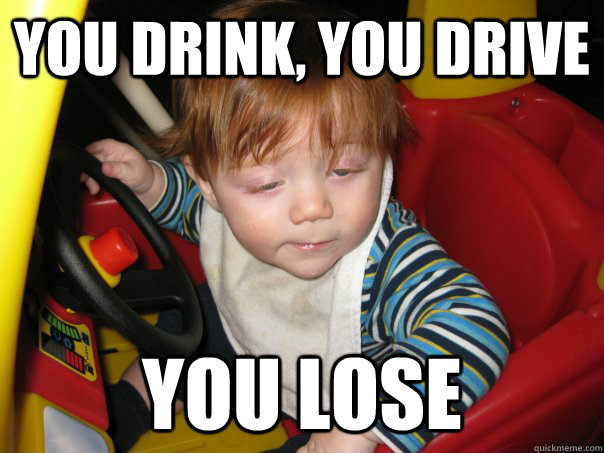 you drink, you drive you lose - you drink, you drive you lose  Misc