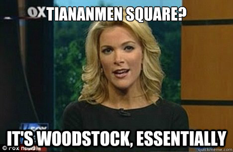 Tiananmen Square? It's Woodstock, essentially  Megyn Kelly