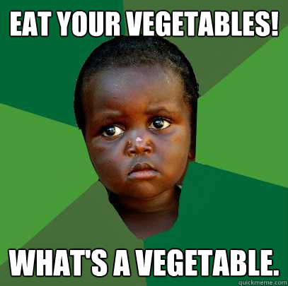 eat your vegetables! what's a vegetable.