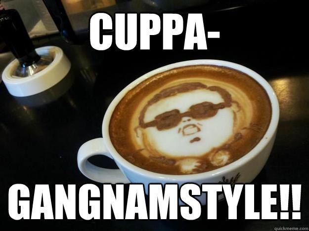 CUPpA- GANGNAMSTYLE!! - CUPpA- GANGNAMSTYLE!!  Gangam Style latt