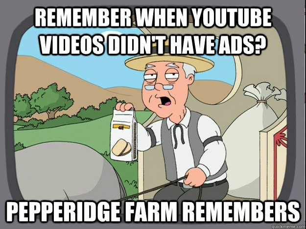 remember when youtube videos didn't have ads? Pepperidge farm remembers - remember when youtube videos didn't have ads? Pepperidge farm remembers  Pepperidge Farm Remembers