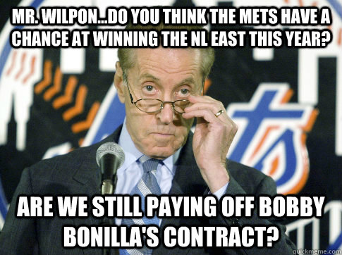 Mr. Wilpon...Do you think the Mets have a chance at winning the NL East this year? Are we still paying off Bobby Bonilla's contract? - Mr. Wilpon...Do you think the Mets have a chance at winning the NL East this year? Are we still paying off Bobby Bonilla's contract?  the mets