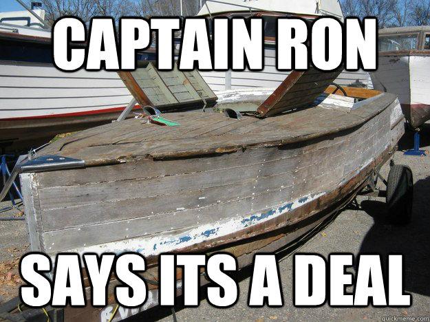 Captain ron says its a deal - Captain ron says its a deal  Optimistic Boat Captain