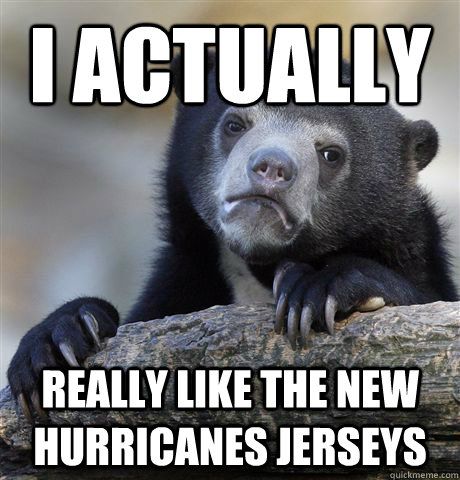I actually really like the new Hurricanes jerseys - I actually really like the new Hurricanes jerseys  Confession Bear