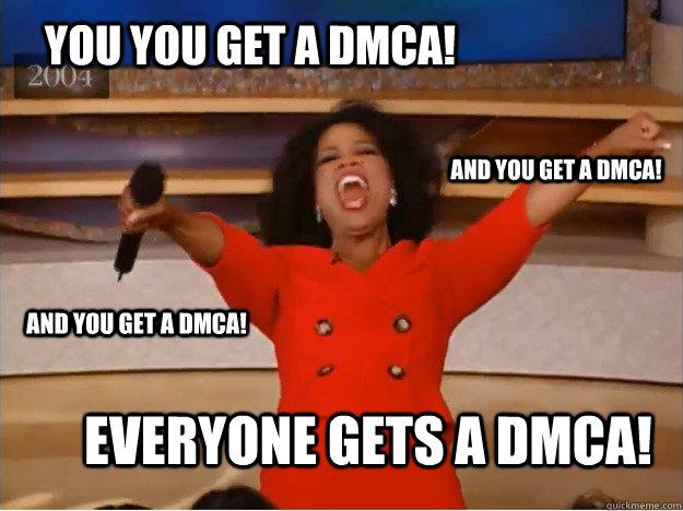 You You get a DMCA! everyone gets a DMCA! and You get a DMCA! and You get a DMCA! - You You get a DMCA! everyone gets a DMCA! and You get a DMCA! and You get a DMCA!  oprah you get a car