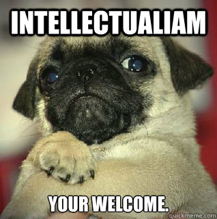 Intellectualiam Your welcome.