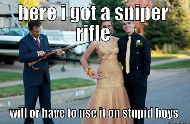 HERE I GOT A SNIPER RIFLE WILL OR HAVE TO USE IT ON STUPID BOYS Your Dad Is Lovely